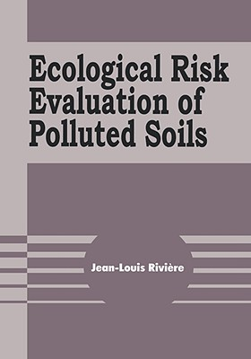 Ecological Risk Evaluation of Polluted Soils - Riviere, Jean-Louis, and Riviere Jean-Lo