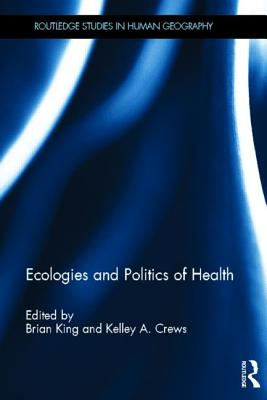 Ecologies and Politics of Health - King, Brian (Editor)