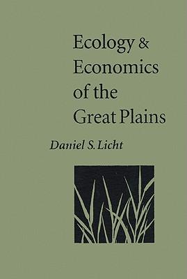 Ecology and Economics of the Great Plains - Licht, Daniel S, M.S.