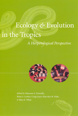 Ecology and Evolution in the Tropics: A Herpetological Perspective - Donnelly, Maureen A, Dr. (Editor), and Crother, Brian I (Editor), and Guyer, Craig, Dr., PH.D. (Editor)