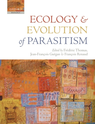 Ecology and Evolution of Parasitism: Hosts to Ecosystems - Thomas, Frederic (Editor), and Guegan, Jean-Francois (Editor), and Renaud, Francois (Editor)