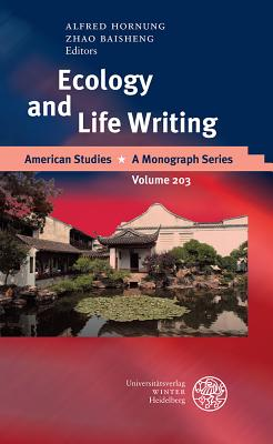 Ecology and Life Writing - Hornung, Alfred (Editor), and Zhao, Baisheng (Editor)