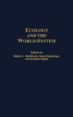 Ecology and the World-System - Goldfrank, Walter L (Editor), and Szasz, Andrew (Editor), and Goodman, David (Editor)