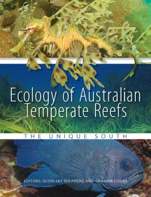 Ecology of Australian Temperate Reefs: The Unique South - Shepherd, Scoresby (Editor), and Edgar, Graham (Editor)