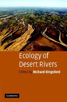 Ecology of Desert Rivers - Kingsford, Richard (Editor)