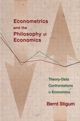 Econometrics and the Philosophy of Economics: Theory-Data Confrontations in Economics - Stigum, Bernt P