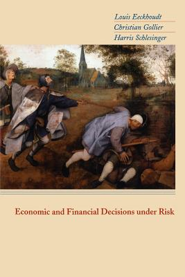 Economic and Financial Decisions Under Risk - Eeckhoudt, Louis, and Gollier, Christian, and Schlesinger, Harris