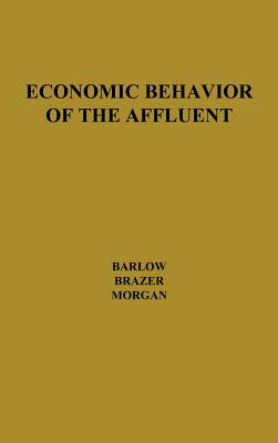 Economic Behavior of the Affluent - Barlow, Robin, and Brazer, Harvey E, and Unknown