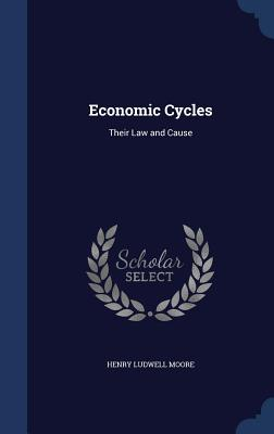 Economic Cycles: Their Law and Cause - Moore, Henry Ludwell