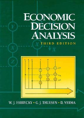 Economic Decision Analysis - Fabrycky, W J, and Thuesen, G J, and Verma, D