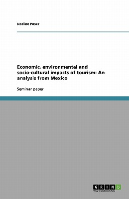 Economic, environmental and socio-cultural impacts of tourism: An analysis from Mexico - Poser, Nadine