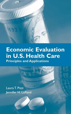 Economic Evaluation in U.S. Health Care: Principles and Applications - Pizzi, Laura T