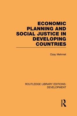 Economic Planning and Social Justice in Developing Countries - Mehmet, Ozay