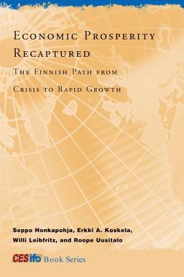 Economic Prosperity Recaptured: The Finnish Path from Crisis to Rapid Growth - Honkapohja, Seppo, and Koskela, Erkki A, and Leibfritz, Willi