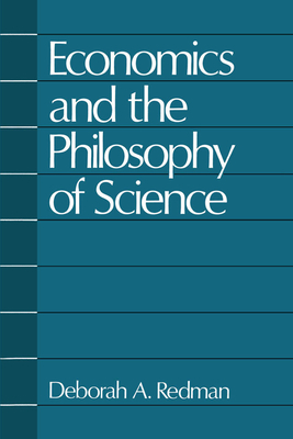 Economics and the Philosophy of Science - Redman, Deborah A