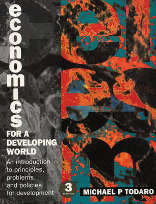 Economics for a Developing World: An Introduction to Principles, Problems and Policies for Development - Todaro, Michael P