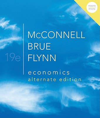 Economics: Macro/Micro, Alternate Edition: Principles, Problems, and Policies - McConnell, Campbell, and Brue, Stanley, and Flynn, Sean