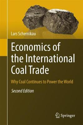 Economics of the International Coal Trade: Why Coal Continues to Power the World - Schernikau, Lars