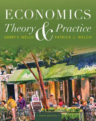 Economics: Theory and Practice - Welch, Patrick J, and Welch, Gerry F