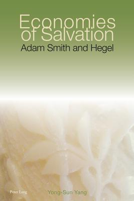 Economies of Salvation: Adam Smith and Hegel - Yang, Yong-Sun