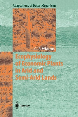 Ecophysiology of Economic Plants in Arid and Semi-Arid Lands - Wickens, Gerald E.