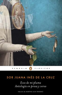 Ecos de Mi Pluma: Antolog?a En Prosa Y Verso / Echoes from My Pen: Prose and Verse Anthology - de La Cruz, Juana Ines