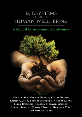Ecosystems and Human Well-Being: A Manual for Assessment Practitioners - Ash, Neville