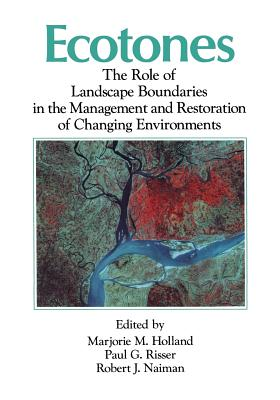Ecotones: The Role of Landscape Boundaries in the Management and Restoration of Changing Environments - Holland, Marjorie (Editor)