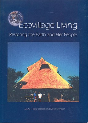 Ecovillage Living: Restoring the Earth and Her People - Jackson, Hildur (Editor), and Svensson, Karen (Editor)