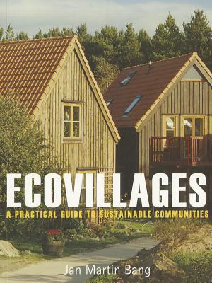 Ecovillages: A Practical Guide to Sustainable Communities - Bang, Jan Martin