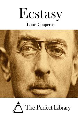 Ecstasy - Couperus, Louis, and The Perfect Library (Editor)