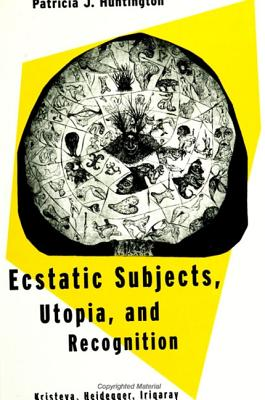 Ecstatic Subjects, Utopia, and Recognition - Huntington, Patricia J
