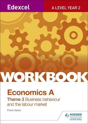 Edexcel A-Level Economics Theme 3 Workbook: Business behaviour and the labour market - Davis, Peter