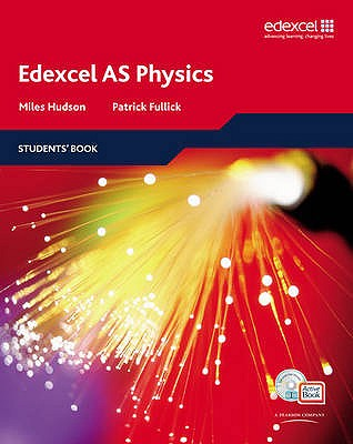 Edexcel A Level Science: AS Physics Students' Book with ActiveBook CD: EDAS: AS Phys Stu Bk with ABk CD - Hudson, Miles, and Fullick, Patrick