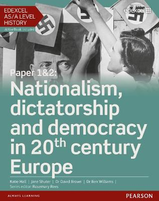 Edexcel AS/A Level History, Paper 1&2: Nationalism, dictatorship and democracy in 20th century Europe Student Book + ActiveBook - Hall, Katie, and Brown, David, and Williams, Ben