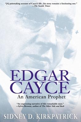 Edgar Cayce: An American Prophet - Kirkpatrick, Sidney