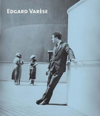 Edgard Varese: Composer, Sound Sculptor, Visionary - Meyer, Felix (Editor), and Zimmerman, Heidy (Editor)