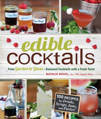Edible Cocktails: From Garden to Glass - Seasonal Cocktails with a Fresh Twist - Bovis, Natalie