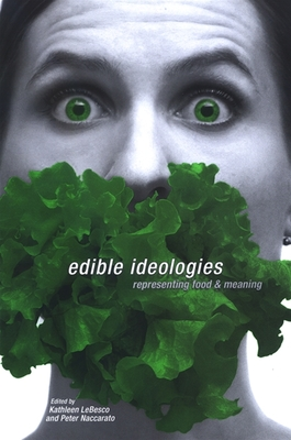 Edible Ideologies: Representing Food and Meaning - LeBesco, Kathleen (Editor)