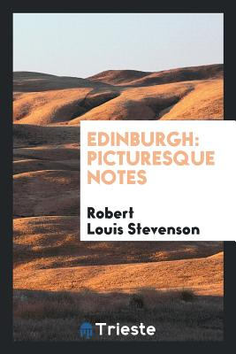 Edinburgh: Picturesque Notes - Stevenson, Robert Louis