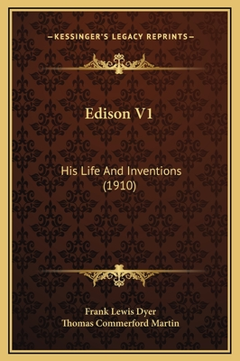 Edison V1: His Life and Inventions (1910) - Dyer, Frank Lewis, and Martin, Thomas Commerford