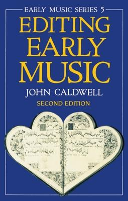 Editing Early Music - Caldwell, John, and Caldwell, Taylor
