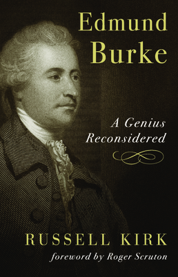 Edmund Burke: A Genius Reconsidered - Kirk, Russell, and Scruton, Roger (Foreword by)