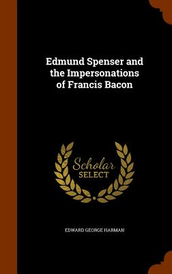 Edmund Spenser and the Impersonations of Francis Bacon - Harman, Edward George