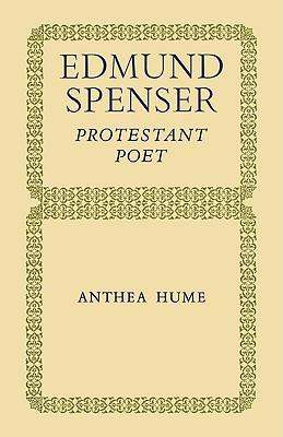 Edmund Spenser: Protestant Poet - Hume, Anthea
