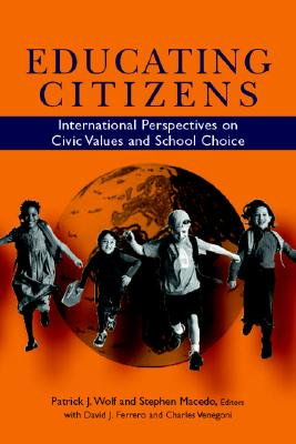 Educating Citizens: International Perspectives on Civic Values and School Choice - Wolf, Patrick J (Editor)