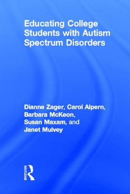 Educating College Students with Autism Spectrum Disorders - Zager, Dianne