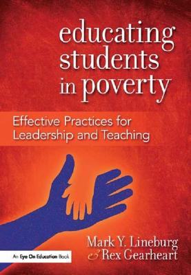 Educating Students in Poverty: Effective Practices for Leadership and Teaching - Lineburg, Mark