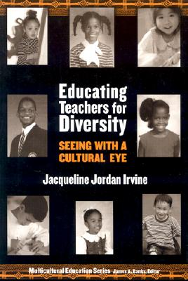 Educating Teachers for Diversity: Seeing with a Cultural Eye - Irvine, Jacqueline Jordan, and Banks, James A (Foreword by)