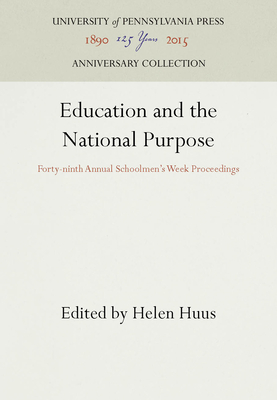 Education and the National Purpose: Forty-Ninth Annual Schoolmen's Week Proceedings - Huus, Helen (Editor)